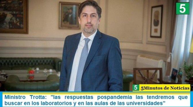 """Ministro Trotta: """"las respuestas pospandemia las tendremos que buscar en los laboratorios y en las aulas de las universidades"""""""
