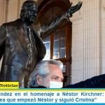 "Alberto Fernández en el homenaje a Néstor Kirchner: ""mi deber es terminar la tarea que empezó Néstor y siguió Cristina"""