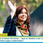 """Vicepresidenta Cristina Kirchner: """"que la lealtad a las convicciones, al pueblo y a la Patria sigan inalterables"""""""