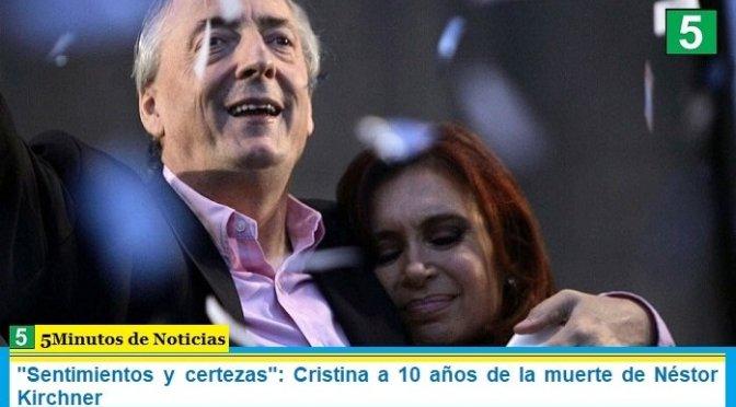"""""""Sentimientos y certezas"""": Cristina a 10 años de la muerte de Néstor Kirchner"""