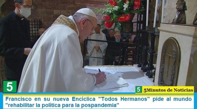 Francisco en su nueva Encíclica «Todos Hermanos» pide al mundo «rehabilitar la política para la pospandemia»
