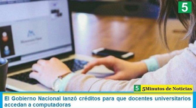 El Gobierno Nacional lanzó créditos para que docentes universitarios accedan a computadoras