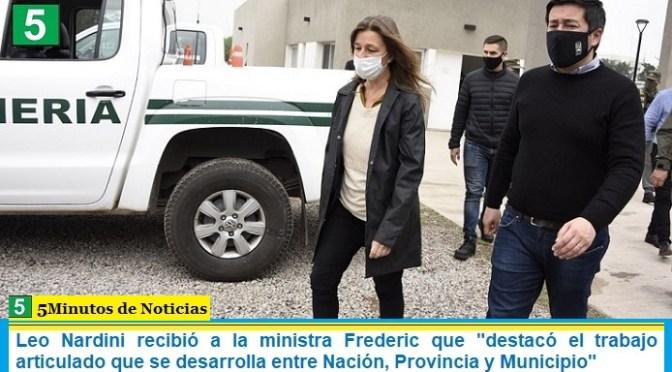 """Leo Nardini recibió a la ministra Frederic que """"destacó el trabajo articulado que se desarrolla entre Nación, Provincia y Municipio"""""""
