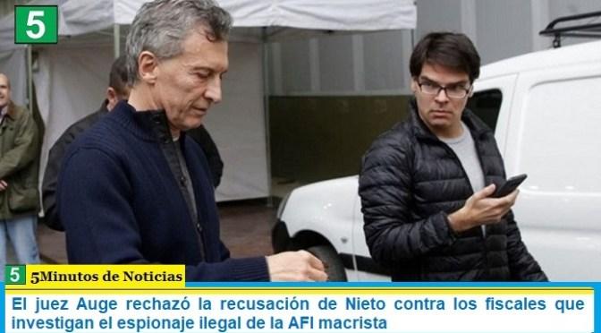 El juez Auge rechazó la recusación de Nieto contra los fiscales que investigan el espionaje ilegal de la AFI macrista