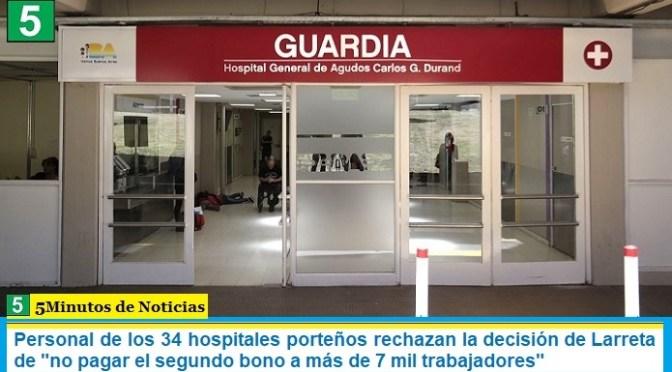 """Personal de los 34 hospitales porteños rechazan la decisión de Larreta de """"no pagar el segundo bono a más de 7 mil trabajadores"""""""