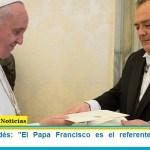 """Eduardo Valdés: """"El Papa Francisco es el referente moral de la humanidad"""""""