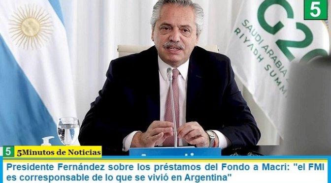 """Presidente Fernández sobre los préstamos del Fondo a Macri: """"el FMI es corresponsable de lo que se vivió en Argentina"""""""