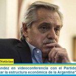 """Alberto Fernández en videoconferencia con el Partido Justicialista: """"quiero cambiar la estructura económica de la Argentina"""""""