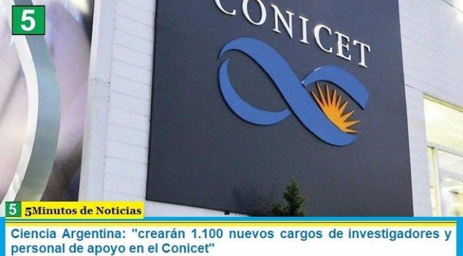 """Ciencia Argentina: """"crearán 1.100 nuevos cargos de investigadores y personal de apoyo en el Conicet"""""""