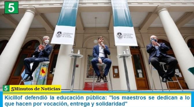 Kicillof defendió la educación pública: «los maestros se dedican a lo que hacen por vocación, entrega y solidaridad»