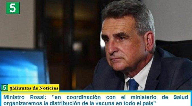 """Ministro Rossi: """"en coordinación con el ministerio de Salud organizaremos la distribución de la vacuna en todo el país"""""""