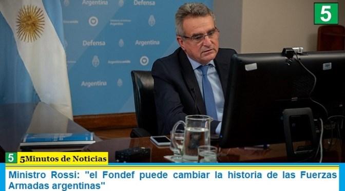 """Ministro Rossi: """"el Fondef puede cambiar la historia de las Fuerzas Armadas argentinas"""""""