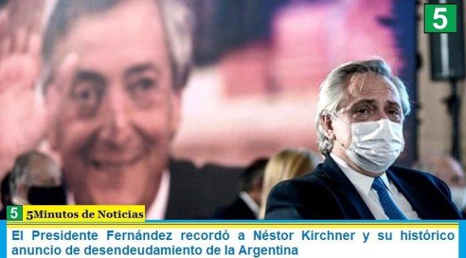 El Presidente Fernández recordó a Néstor Kirchner y su histórico anuncio de desendeudamiento de la Argentina