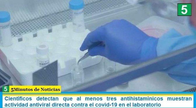 Científicos detectan que al menos tres antihistamínicos muestran actividad antiviral directa contra el covid-19 en el laboratorio