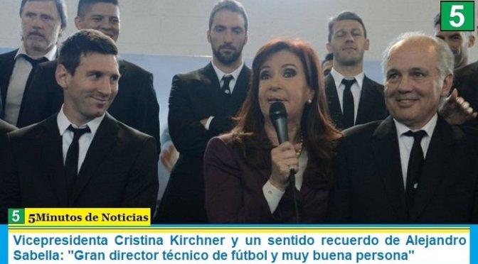 """Vicepresidenta Cristina Kirchner y un sentido recuerdo de Alejandro Sabella: """"Gran director técnico de fútbol y muy buena persona"""""""