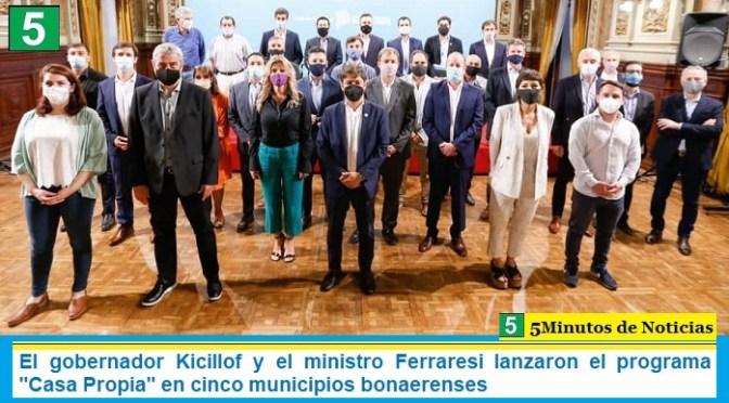 El gobernador Kicillof y el ministro Ferraresi lanzaron el programa «Casa Propia» en cinco municipios bonaerenses