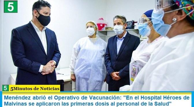 Menéndez abrió el Operativo de Vacunación: «En el Hospital Héroes de Malvinas se aplicaron las primeras dosis al personal de la Salud»