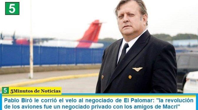"""Pablo Biró le corrió el velo al negociado de El Palomar: """"la revolución de los aviones fue un negociado privado con los amigos de Macri"""""""