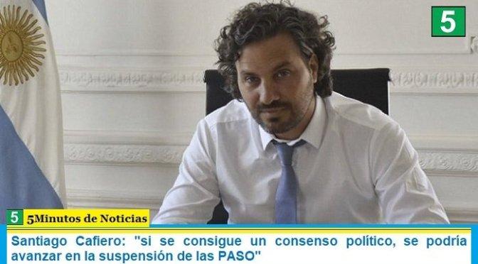 """Santiago Cafiero: """"si se consigue un consenso político, se podría avanzar en la suspensión de las PASO"""""""