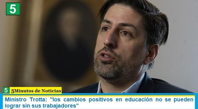 Ministro Trotta: «los cambios positivos en educación no se pueden lograr sin sus trabajadores»