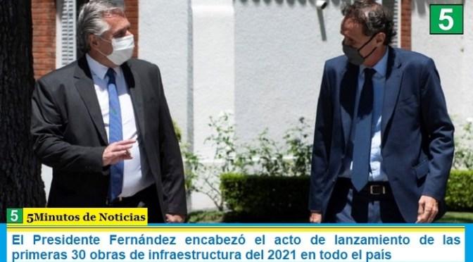 El Presidente Fernández encabezó el acto de lanzamiento de las primeras 30 obras de infraestructura del 2021 en todo el país