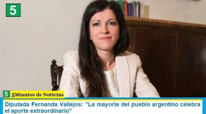 """Diputada Fernanda Vallejos: """"La mayoría del pueblo argentino celebra el aporte extraordinario"""""""