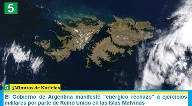 """El Gobierno de Argentina manifestó """"enérgico rechazo"""" a ejercicios militares por parte de Reino Unido en las Islas Malvinas"""