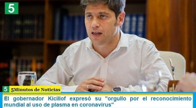 El gobernador Kicillof expresó su «orgullo por el reconocimiento mundial al uso de plasma en coronavirus»
