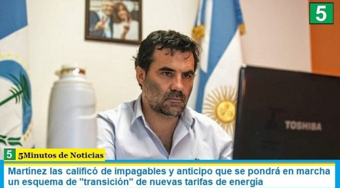 Martínez las calificó de impagables y anticipo que se pondrá en marcha un esquema de «transición» de nuevas tarifas de energía