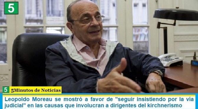 Leopoldo Moreau se mostró a favor de «seguir insistiendo por la vía judicial» en las causas que involucran a dirigentes del kirchnerismo