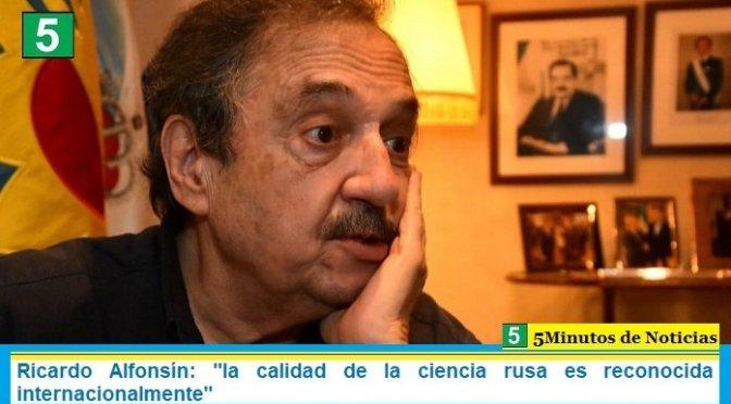 Ricardo Alfonsín: «la calidad de la ciencia rusa es reconocida internacionalmente»