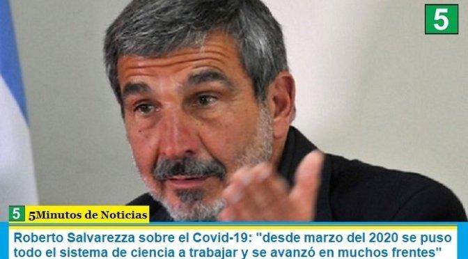 """Roberto Salvarezza sobre el Covid-19: """"desde marzo del 2020 se puso todo el sistema de ciencia a trabajar y se avanzó en muchos frentes"""""""