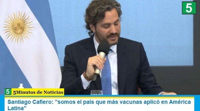 Santiago Cafiero: «somos el país que más vacunas aplicó en América Latina»