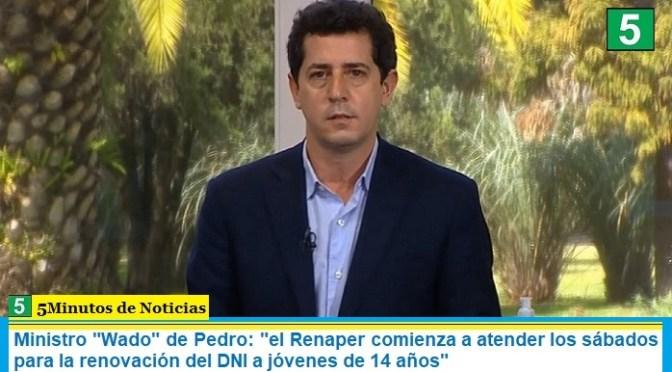 """Ministro """"Wado"""" de Pedro: """"el Renaper comienza a atender los sábados para la renovación del DNI a jóvenes de 14 años"""""""