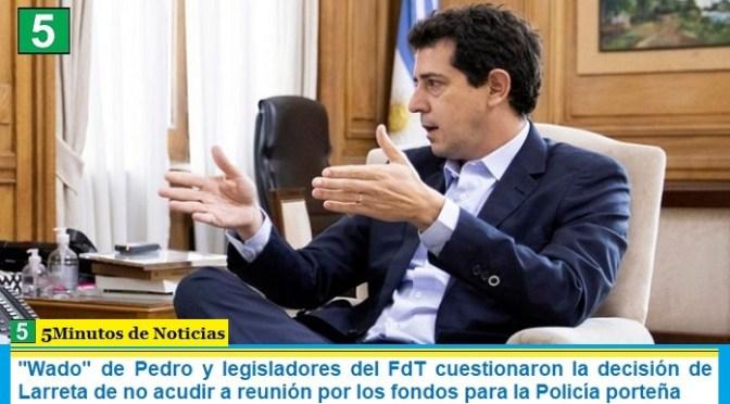 «Wado» de Pedro y legisladores del FdT cuestionaron la decisión de Larreta de no acudir a reunión por los fondos para la Policía porteña