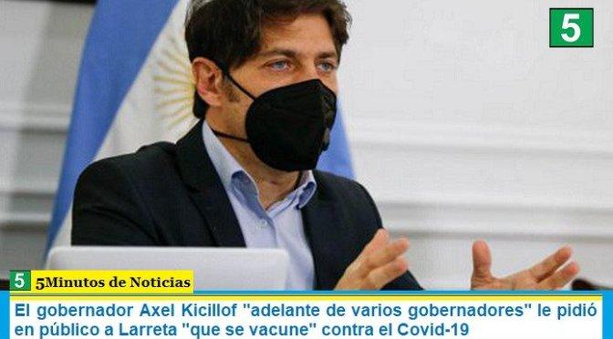 """El gobernador Axel Kicillof """"adelante de varios gobernadores"""" le pidió en público a Larreta """"que se vacune"""" contra el Covid-19"""