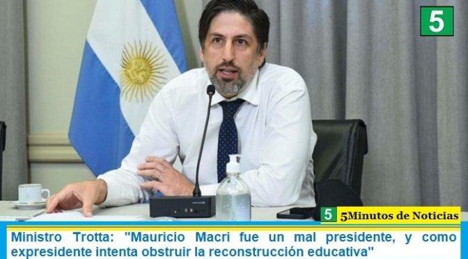 """Ministro Trotta: """"Mauricio Macri fue un mal presidente, y como expresidente intenta obstruir la reconstrucción educativa"""""""
