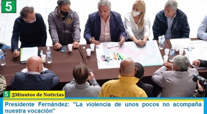 """Presidente Fernández: """"La violencia de unos pocos no acompaña nuestra vocación"""""""