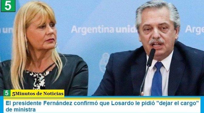"""El presidente Fernández confirmó que Losardo le pidió """"dejar el cargo"""" de ministra"""