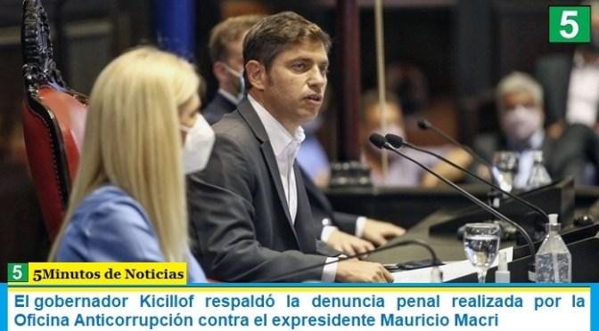El gobernador Kicillof respaldó la denuncia penal realizada por la Oficina Anticorrupción contra el expresidente Mauricio Macri