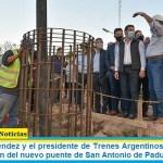 Gustavo Menéndez y el presidente de Trenes Argentinos supervisaron la construcción del nuevo puente de San Antonio de Padua