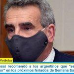 """El ministro Rossi recomendó a los argentinos que """"se cuiden y no viajen al exterior"""" en los próximos feriados de Semana Santa"""
