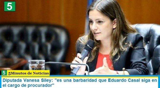 """Diputada Vanesa Siley: """"es una barbaridad que Eduardo Casal siga en el cargo de procurador"""""""