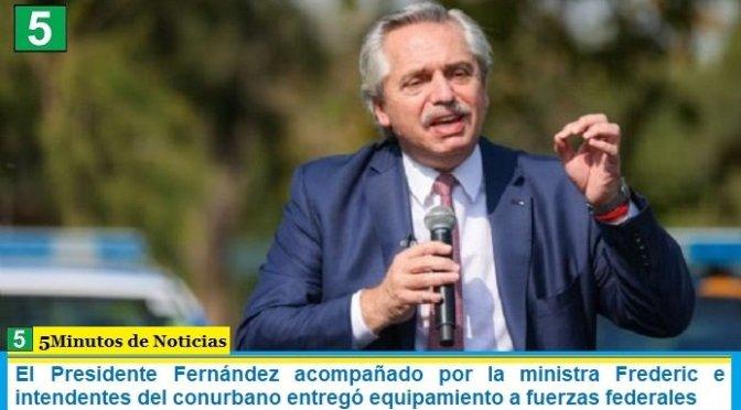El Presidente Fernández acompañado por la ministra Frederic e intendentes del conurbano entregó equipamiento a fuerzas federales