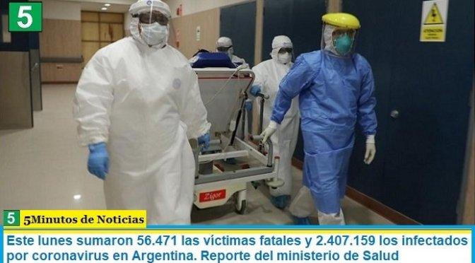 Este lunes sumaron 56.471 las víctimas fatales y 2.407.159 los infectados por coronavirus en Argentina. Reporte del ministerio de Salud
