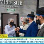 Leo Nardini visitó la planta de IMPRESUR: «Con el acompañamiento del Estado, motorizar la producción y tratar de poner al País de pie»
