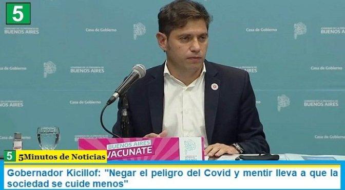 """Gobernador Kicillof: """"Negar el peligro del Covid y mentir lleva a que la sociedad se cuide menos"""""""