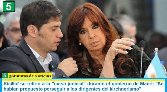 """Kicillof se refirió a la """"mesa judicial"""" durante el gobierno de Macri: """"Se habían propuesto perseguir a los dirigentes del kirchnerismo"""""""