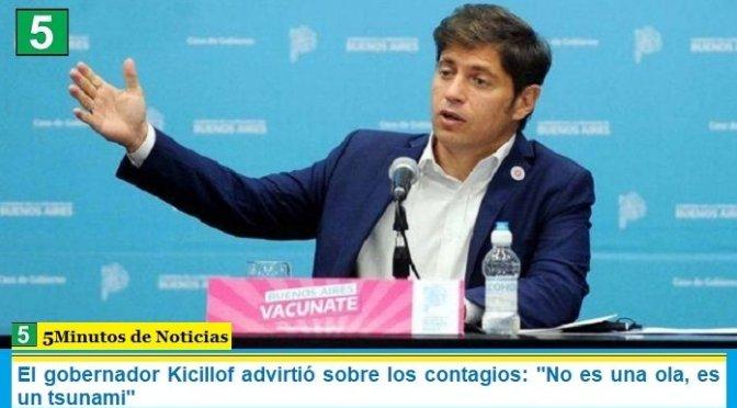 """El gobernador Kicillof advirtió sobre los contagios: """"No es una ola, es un tsunami"""""""