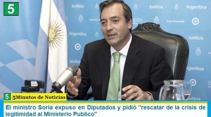 """El ministro Soria expuso en Diputados y pidió """"rescatar de la crisis de legitimidad al Ministerio Publico"""""""